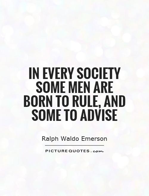 In every society some men are born to rule, and some to advise Picture Quote #1