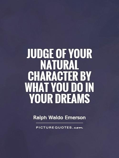 Judge of your natural character by what you do in your dreams Picture Quote #1