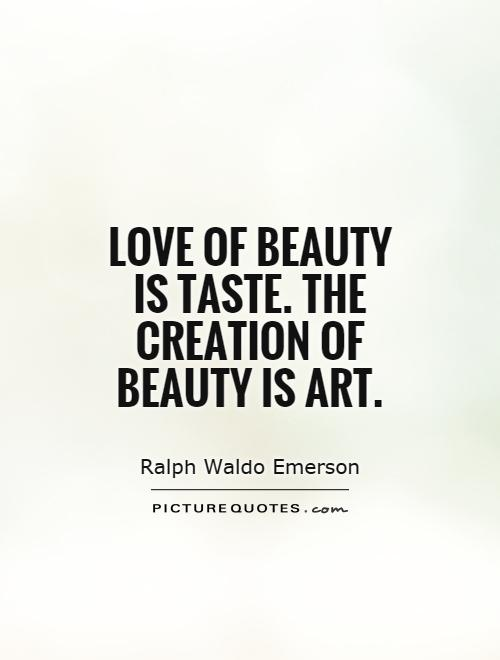 Love of beauty is taste. The creation of beauty is art Picture Quote #1