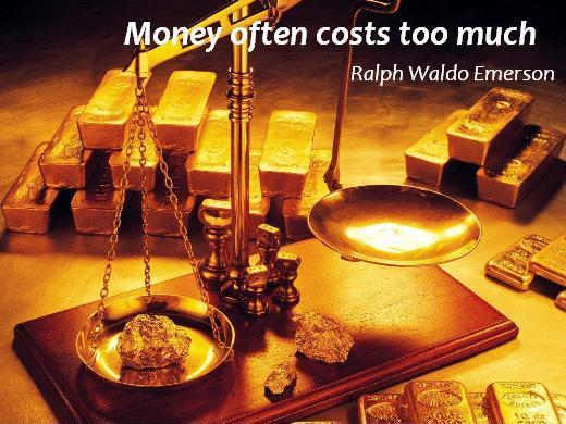 Money often costs too much Picture Quote #1