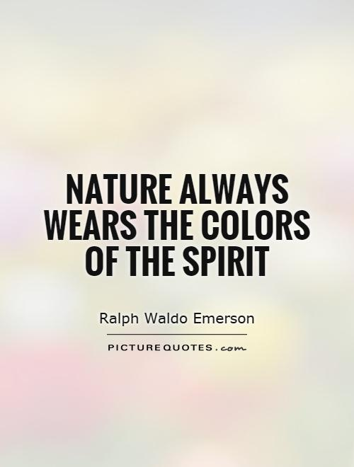 Nature always wears the colors of the spirit Picture Quote #1