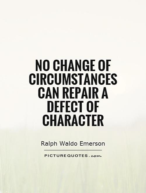 No change of circumstances can repair a defect of character Picture Quote #1