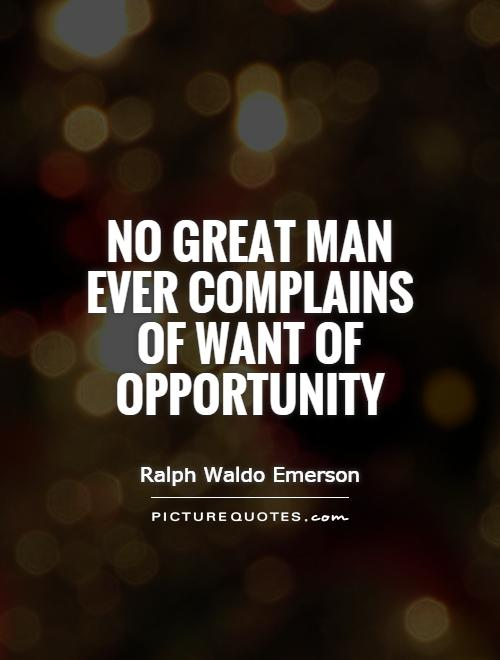 No great man ever complains of want of opportunity Picture Quote #1