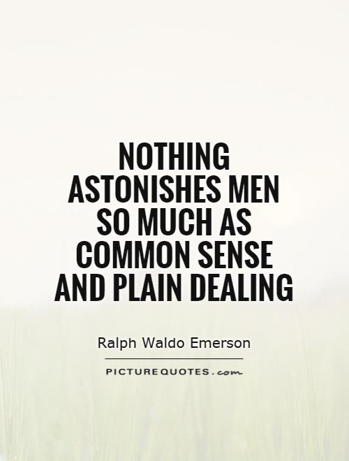 Nothing astonishes men so much as common sense and plain dealing Picture Quote #1