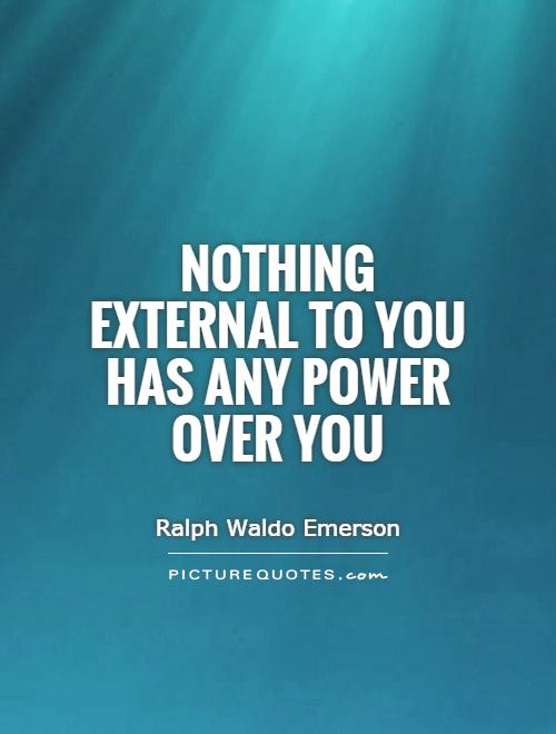 Nothing external to you has any power over you Picture Quote #1