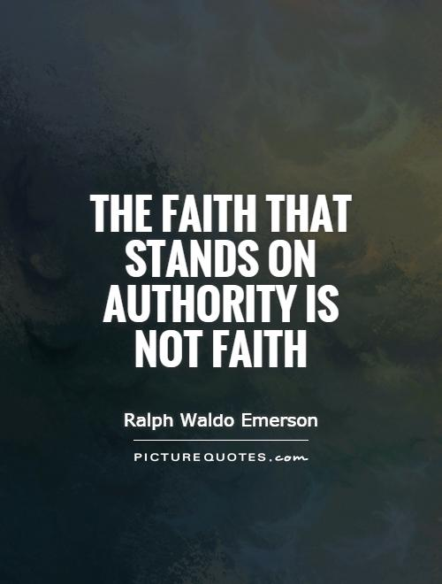 The faith that stands on authority is not faith Picture Quote #1