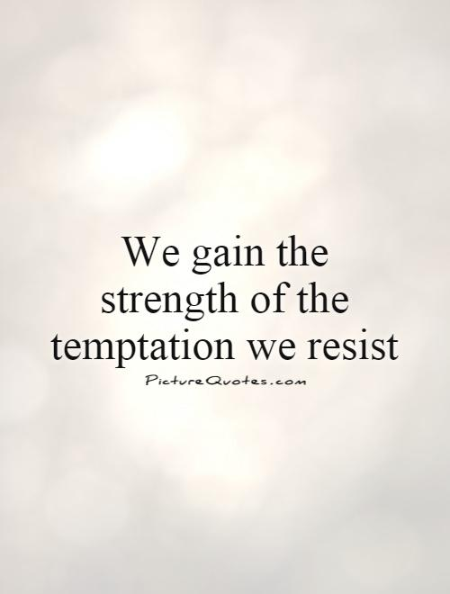 We gain the strength of the temptation we resist Picture Quote #1