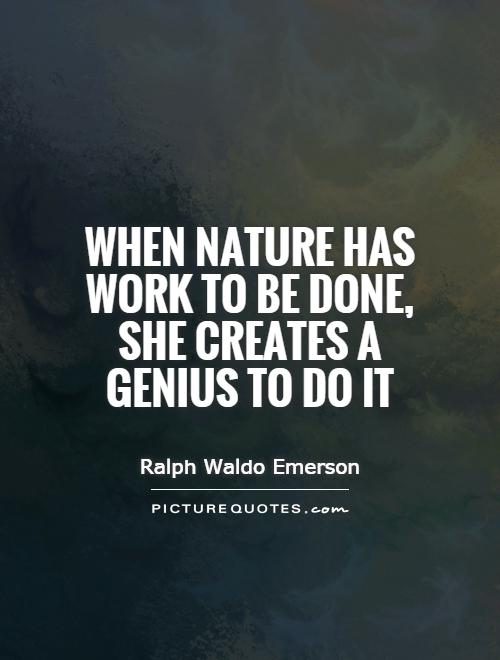 When nature has work to be done, she creates a genius to do it Picture Quote #1
