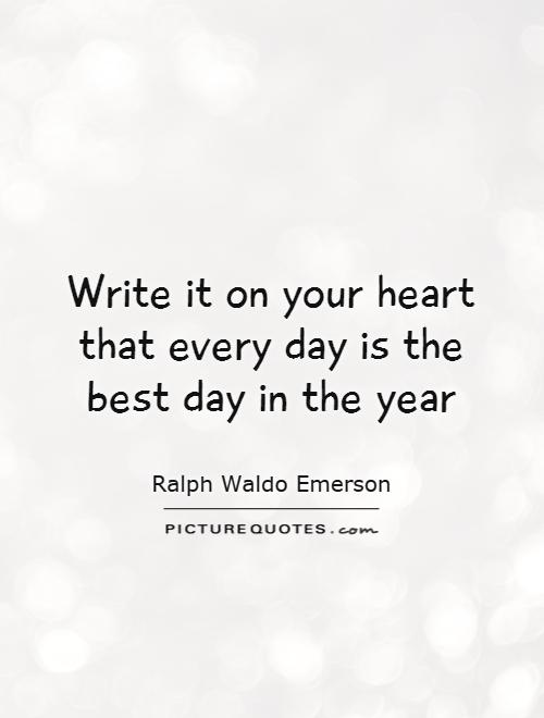 Write it on your heart that every day is the best day in the year Picture Quote #1