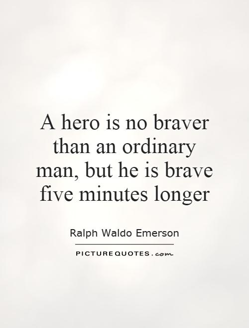 A hero is no braver than an ordinary man, but he is brave five minutes longer Picture Quote #1