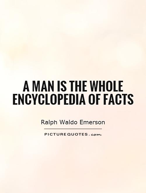A man is the whole encyclopedia of facts Picture Quote #1