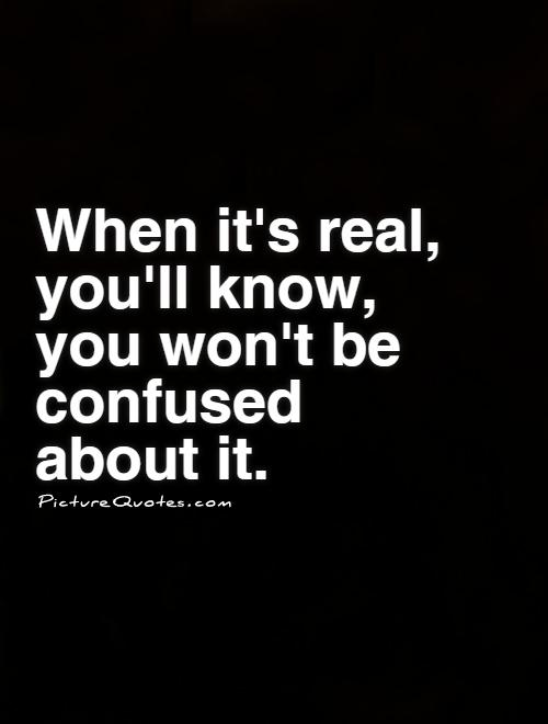 When it's real,  you'll know,  you won't be confused  about it Picture Quote #1