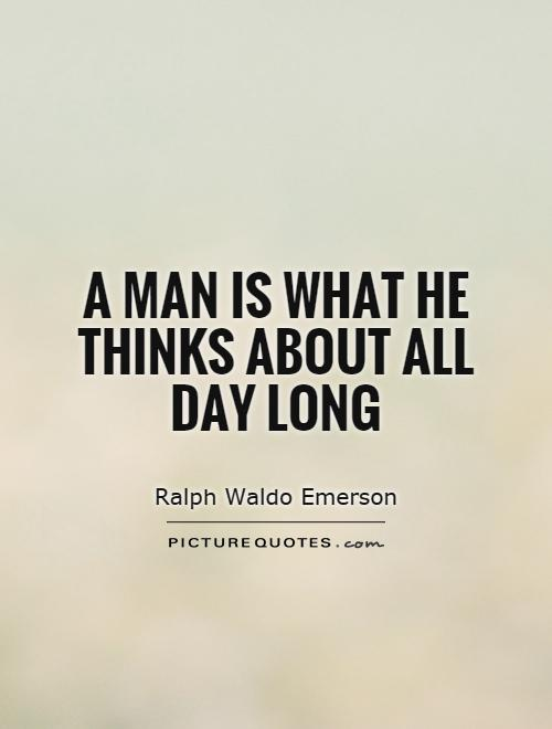 A man is what he thinks about all day long Picture Quote #1