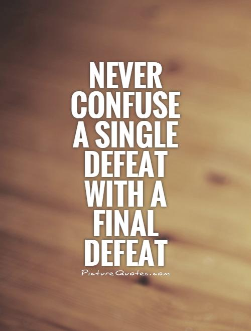 Never confuse a single defeat with a final defeat Picture Quote #1