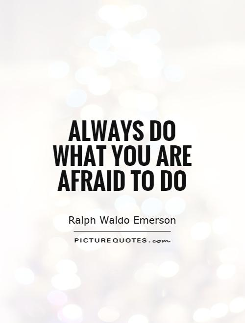 Always do what you are afraid to do Picture Quote #1