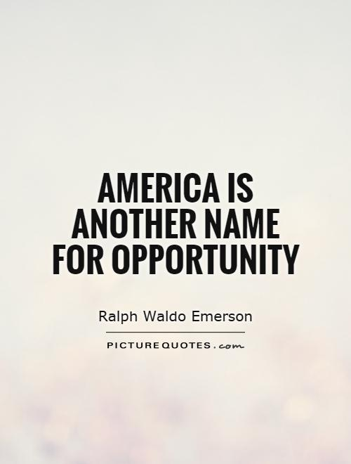 America is another name for opportunity Picture Quote #1