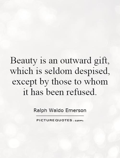 Beauty is an outward gift, which is seldom despised, except by those to whom it has been refused Picture Quote #1