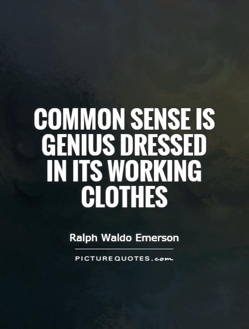 Common sense is genius dressed in its working clothes Picture Quote #1