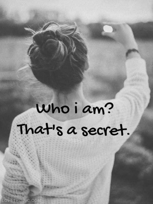 Who am i? That's a secret Picture Quote #1