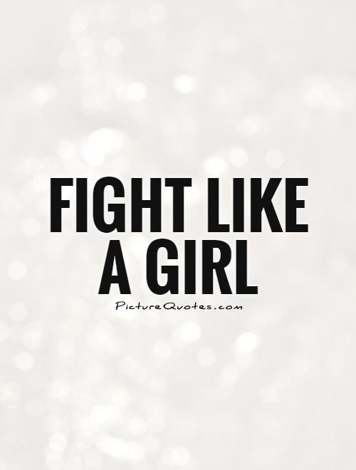 I Like A Girl Quotes: Fight Like A Girl