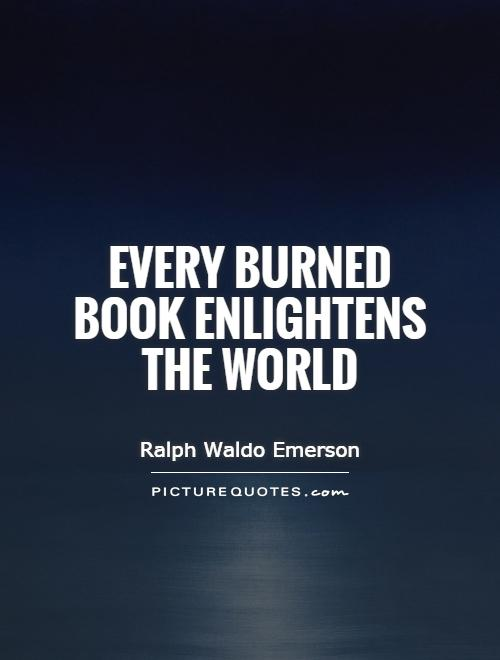 Every burned book enlightens the world Picture Quote #1