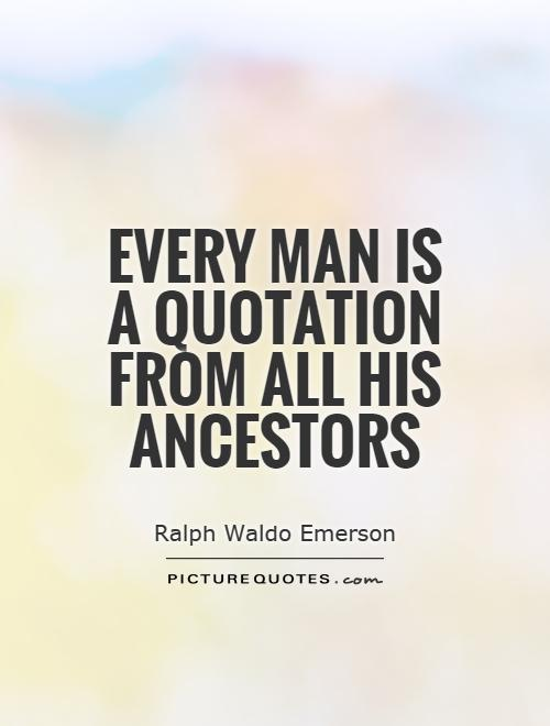 Every man is a quotation from all his ancestors Picture Quote #1