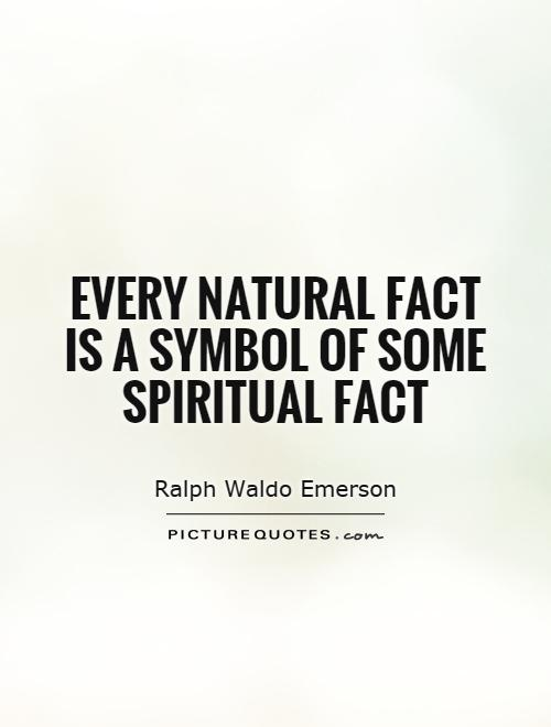 Every natural fact is a symbol of some spiritual fact Picture Quote #1