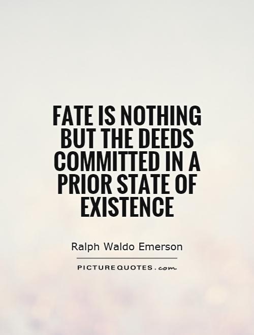 Fate is nothing but the deeds committed in a prior state of existence Picture Quote #1
