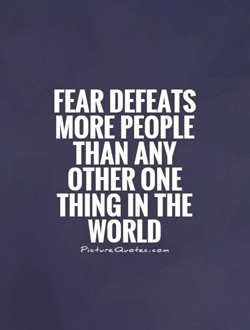 Fear defeats more people than any other one thing in the world Picture Quote #1