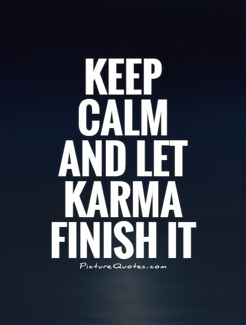 Keep calm and let karma finish it Picture Quote #1