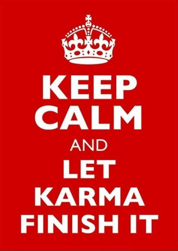 Keep calm and let karma finish it Picture Quote #2