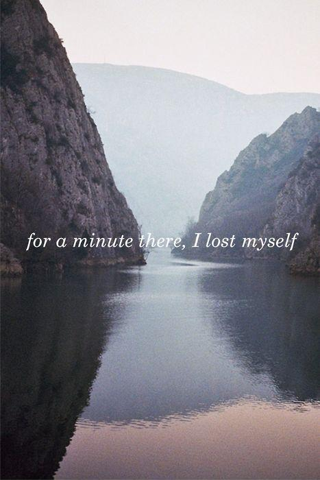 For a minute there, I lost myself Picture Quote #1