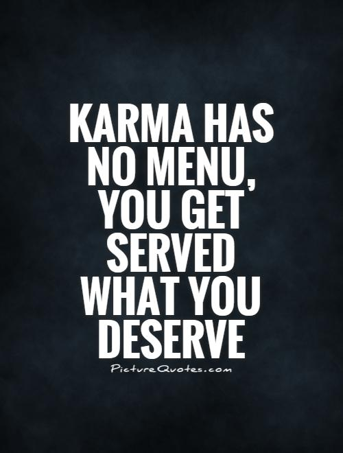 Karma has no menu, you get served what you deserve Picture Quote #1