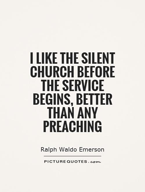I like the silent church before the service begins, better than any preaching Picture Quote #1
