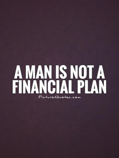 A man is not a financial plan Picture Quote #1