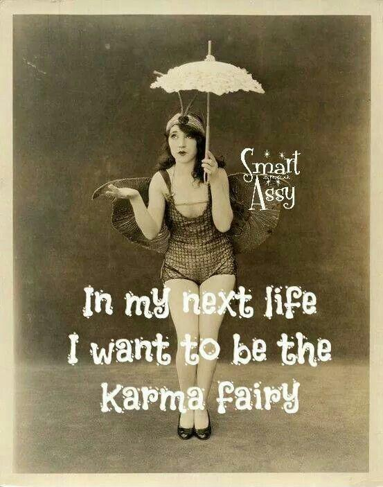 In my next life I want to be the karma fairy Picture Quote #1