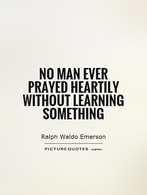 No man ever prayed heartily without learning something Picture Quote #1