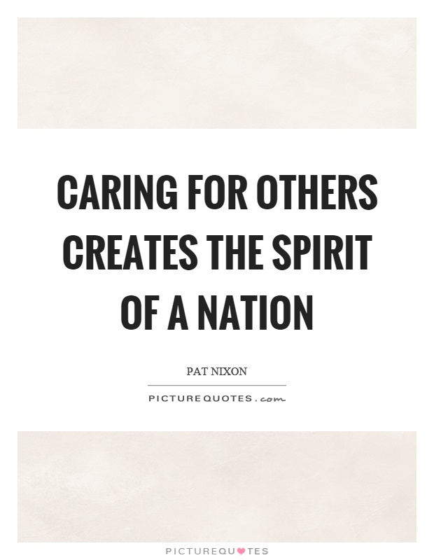 Caring For Others Creates The Spirit Of A Nation Picture Quotes Impressive Quotes About Caring For Others
