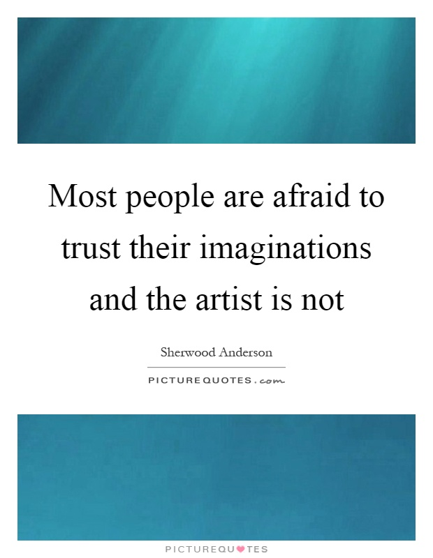 Most people are afraid to trust their imaginations and the artist is not Picture Quote #1