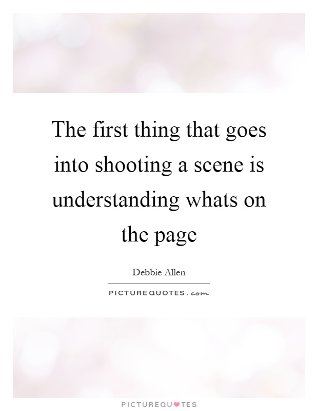 The first thing that goes into shooting a scene is understanding whats on the page Picture Quote #1
