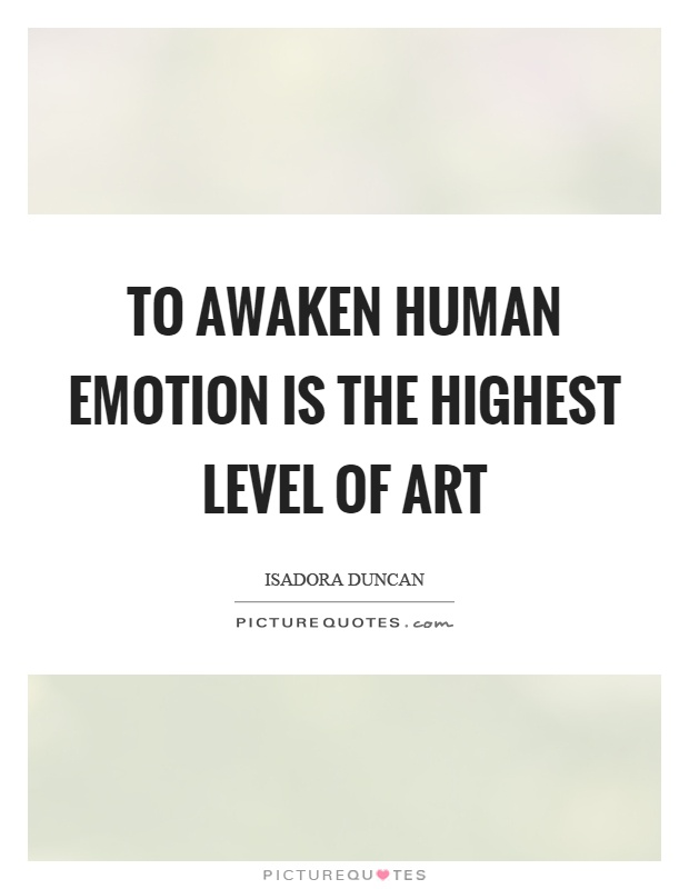 To awaken human emotion is the highest level of art Picture Quote #1