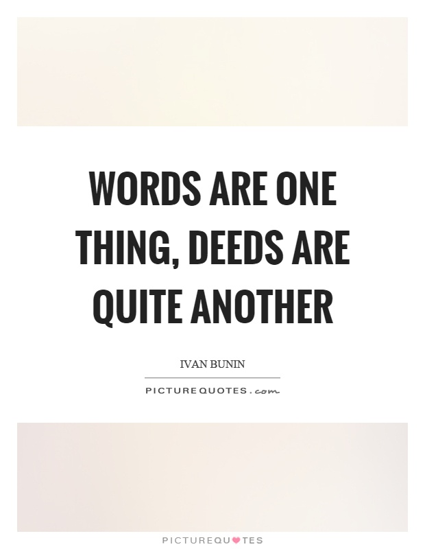 Words are one thing, deeds are quite another Picture Quote #1