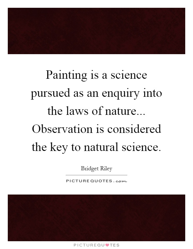 Painting is a science pursued as an enquiry into the laws of nature... Observation is considered the key to natural science Picture Quote #1