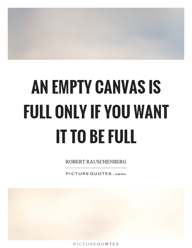 An empty canvas is full only if you want it to be full Picture Quote #1