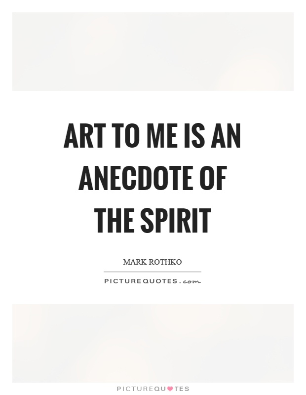 Art to me is an anecdote of the spirit Picture Quote #1