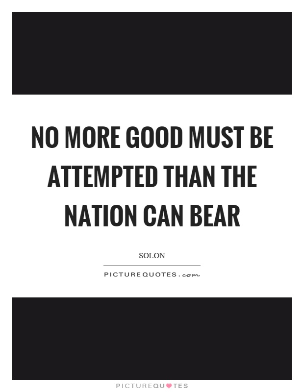 No more good must be attempted than the nation can bear Picture Quote #1