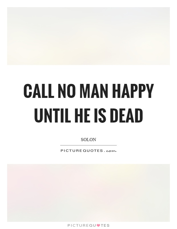 Call no man happy until he is dead Picture Quote #1