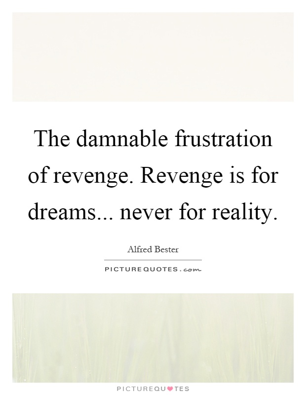 The damnable frustration of revenge. Revenge is for dreams... never for reality Picture Quote #1