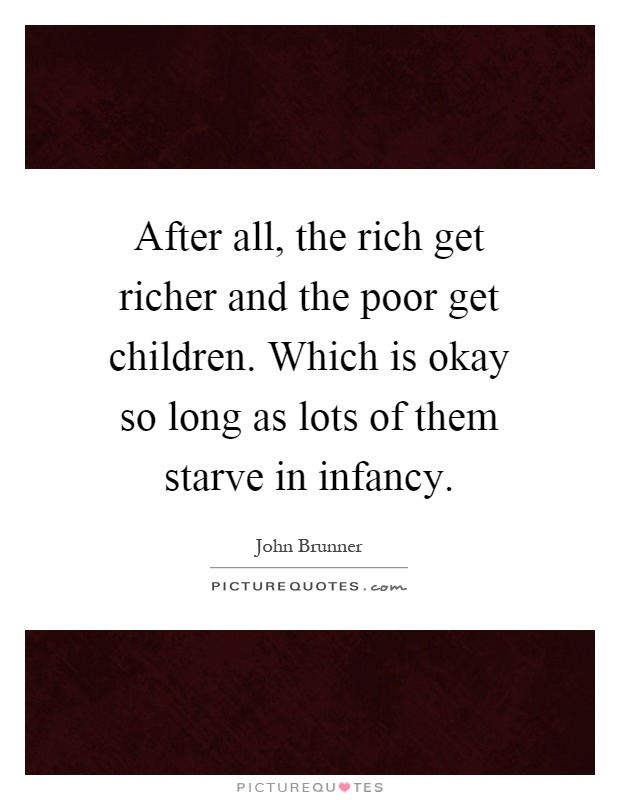 why the rich are getting richer and the poor poorer 2 essay English 111001 dr branam 2/11/13 reading response robert b reich: why the rich are getting richer and the poor, poorer a comprehension the thesis for robert reich's essay is that our real competitive position in the world economy is coming to depend on the function you perform in it (reich 422) he argues that there are three groups.