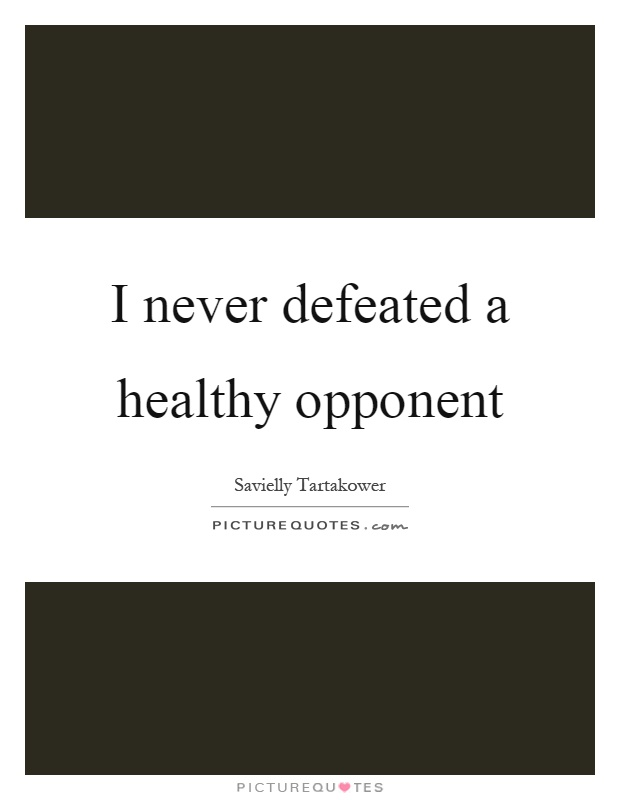 I never defeated a healthy opponent Picture Quote #1